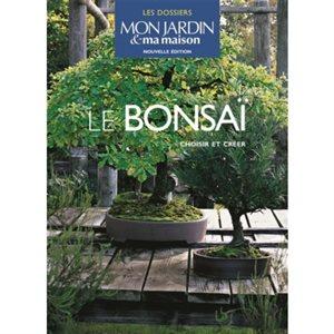 Le bonsai - Choisir et créer - Dossier ma maison