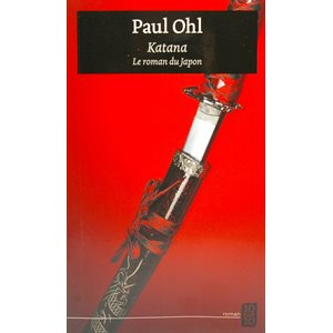 Katana - Le roman du Japon - Paul Ohl